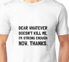 Dear Whatever Strong Enough Unisex T-Shirt