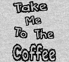Take me to the coffee T-Shirt