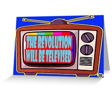 THE REVOLUTION WILL BE TELEVISED Greeting Card