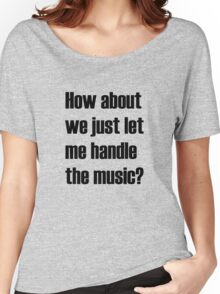 How about we just let me handle the music? Women's Relaxed Fit T-Shirt