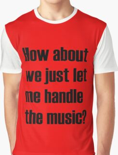 How about we just let me handle the music? Graphic T-Shirt