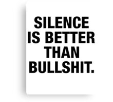 SILENCE IS BETTER THAN BULLSHIT (black type) Canvas Print