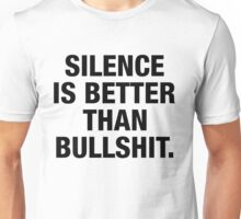 SILENCE IS BETTER THAN BULLSHIT (black type) Unisex T-Shirt