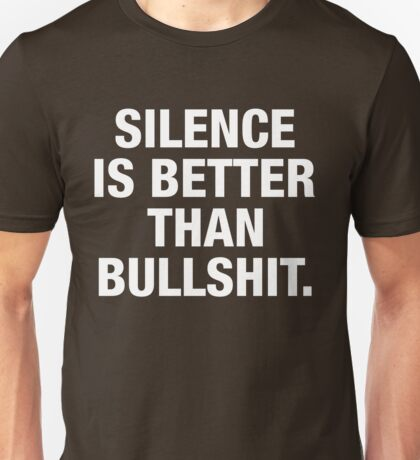 SILENCE IS BETTER THAN BULLSHIT (white type) Unisex T-Shirt