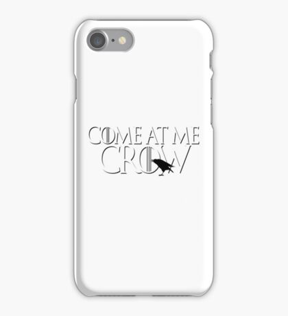 Come At Me Crow Game Thrones GOT Bro Jon Snow Nights Watch Castle Black Funny Crows iPhone Case/Skin