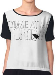 Come At Me Crow Game Thrones GOT Bro Jon Snow Nights Watch Castle Black Funny Crows Chiffon Top