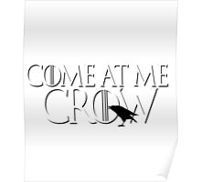 Come At Me Crow Game Thrones GOT Bro Jon Snow Nights Watch Castle Black Funny Crows Poster
