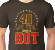 40th Birthday Gift 40 And Still Smokin' HOT Unisex T-Shirt