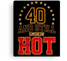 40th Birthday Gift 40 And Still Smokin' HOT Canvas Print
