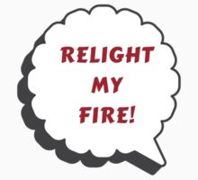 RELIGHT MY FIRE Baby Tee