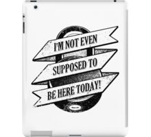I'm Not Even Supposed to be Here Today Clerks Movie Quote iPad Case/Skin