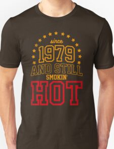 Born in 1979 and Still Smokin' HOT Unisex T-Shirt