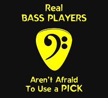 Real Bass Players Use a Pick Unisex T-Shirt