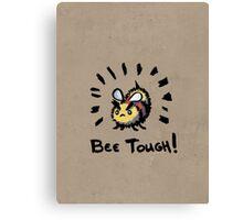 Bee Tough! Canvas Print