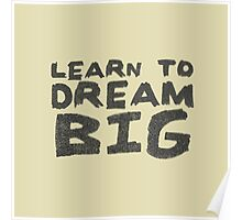 LEARN TO DREAM BIG Poster