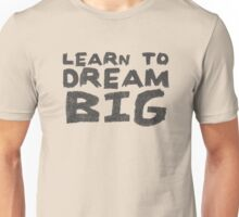 LEARN TO DREAM BIG Unisex T-Shirt