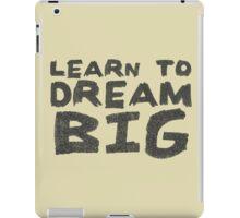 LEARN TO DREAM BIG iPad Case/Skin