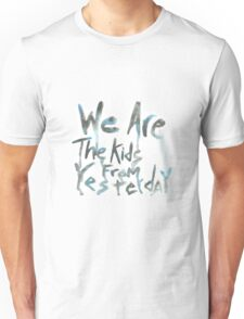 """""""We Are The Kids From Yesterday"""" Unisex T-Shirt"""