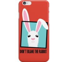 DON'T BLAME THE RABBIT iPhone Case/Skin