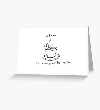 Aloe...is it me you're looking for? Greeting Card