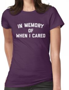 Memory When Cared Funny Quote Womens Fitted T-Shirt