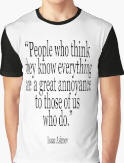 ASIMOV, Science Fiction, Writer; 'People who think they know everything are a great annoyance to those of us who do.' BLACK Graphic T-Shirt