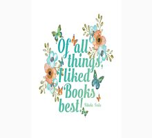 Of all things I liked books best Unisex T-Shirt
