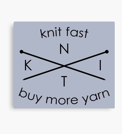 Knit Fast Buy More Yarn Canvas Print