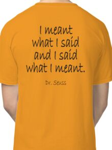 "Dr. Seuss, ""I meant what I said and I said what I meant."" Classic T-Shirt"