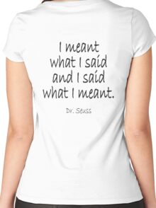 """Dr. Seuss, """"I meant what I said and I said what I meant."""" Women's Fitted Scoop T-Shirt"""