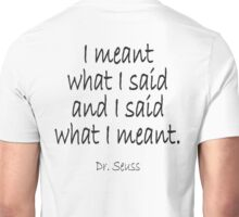"Dr. Seuss, ""I meant what I said and I said what I meant."" Unisex T-Shirt"