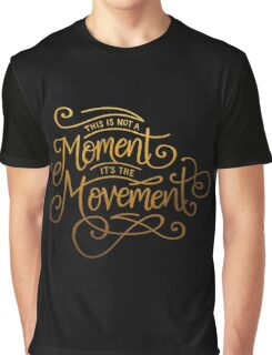 This Is Not A Moment, It's The Movement Graphic T-Shirt