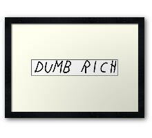 dumb rich Framed Print