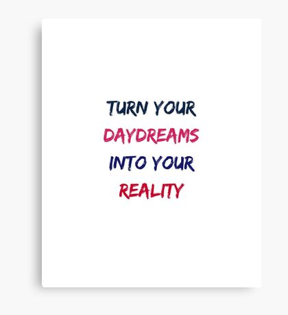 TURN YOUR DAYDREAMS INTO YOUR REALITY Canvas Print