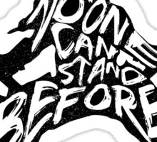 No one can stand before me. Sticker
