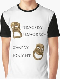 Tragedy Tomorrow, Comedy Tonight!  Graphic T-Shirt
