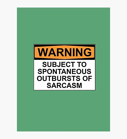 WARNING: SUBJECT TO SPONTANEOUS OUTBURSTS OF SARCASM Photographic Print