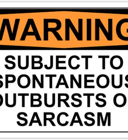 WARNING: SUBJECT TO SPONTANEOUS OUTBURSTS OF SARCASM Sticker
