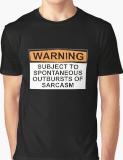 WARNING: SUBJECT TO SPONTANEOUS OUTBURSTS OF SARCASM Graphic T-Shirt