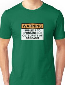 WARNING: SUBJECT TO SPONTANEOUS OUTBURSTS OF SARCASM Unisex T-Shirt