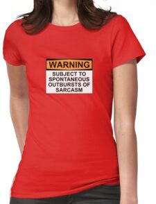 WARNING: SUBJECT TO SPONTANEOUS OUTBURSTS OF SARCASM Womens Fitted T-Shirt