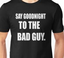 Say Goodnight To The Bad Guy - Scarface Unisex T-Shirt