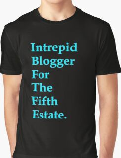 Intrepid Blogger For The Fifth Estate Graphic T-Shirt