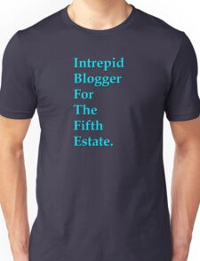 Intrepid Blogger For The Fifth Estate Unisex T-Shirt