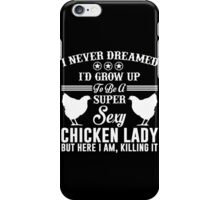 I Never Dreamed I'd Grow Up To Be A Super Sexy Chicken Lady T-Shirt iPhone Case/Skin