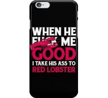 When He Fuck Me Good I Take His Ass To Red Lobster iPhone Case/Skin