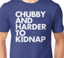 Chubby and Harder to KidnapChubby and Harder to Kidnap Unisex T-Shirt
