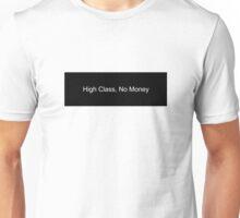 High Class, No Money Unisex T-Shirt