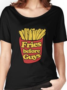 Fries Before Guys Women's Relaxed Fit T-Shirt