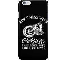 Don't Mess With Old Biker They Don't Just Look Crazy iPhone Case/Skin